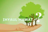 Pengertian Ihyaul Mawat dan Hukumnya